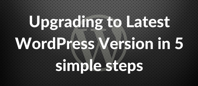 Upgrading to WordPress latest version in 5 simple steps