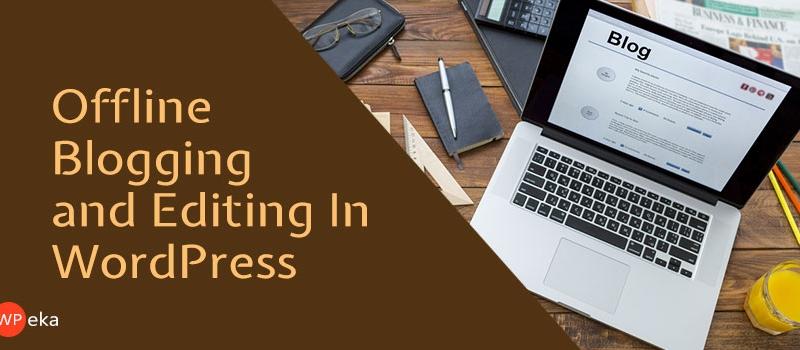 Offline Blogging And Editing In WordPress