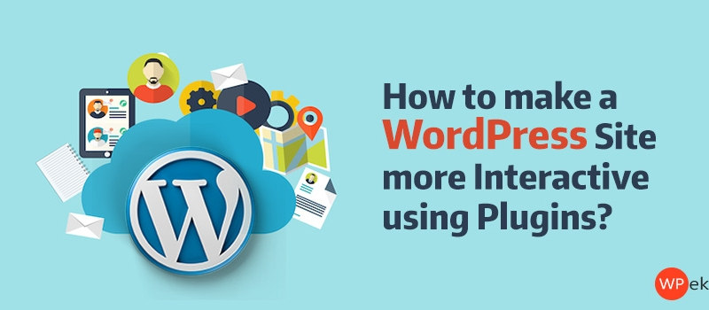 How To Make A WordPress Site More Interactive Using Plugins