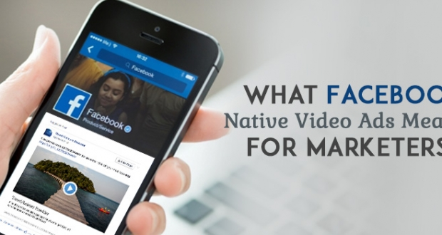 What Facebook Native Video Ads Mean For Marketers