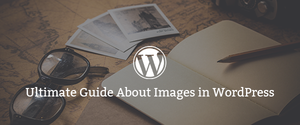 Ultimate-Guide-About-Images-in-WordPress