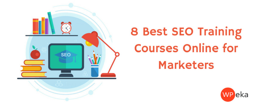8 Best SEO Training Courses Online for Marketers - WPEka Blog