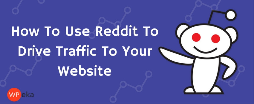 How To Use Reddit To Drive Traffic To Your Website