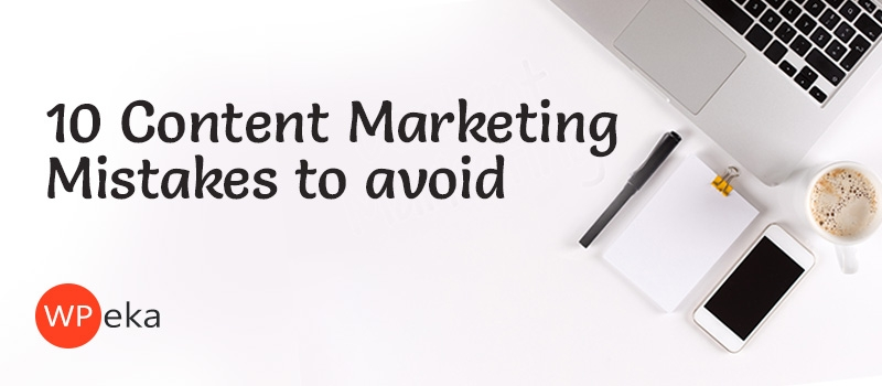 10 content marketing mistakes to avoid