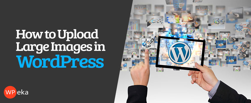how to upload large images in WordPress