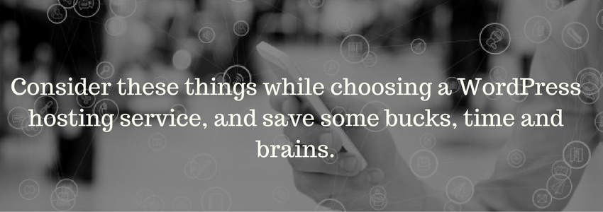 consider-these-things-while-choosing-a-wordpress-hosting-service-and-save-some-bucks-time-and-brains