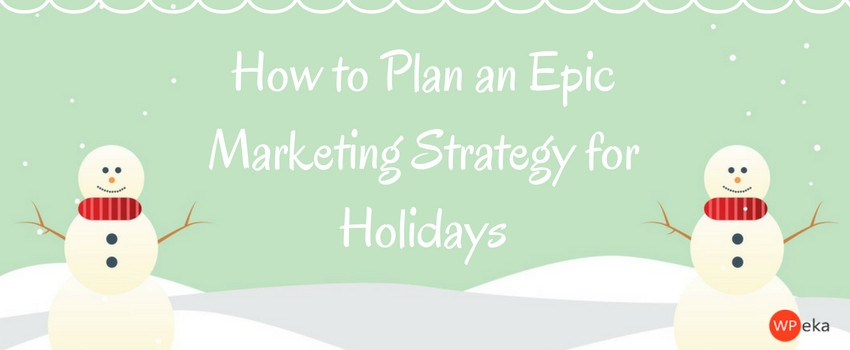 how-to-plan-an-epic-marketing-strategy-for-holidays
