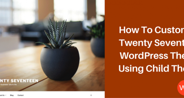 How To Customize Twenty Seventeen WordPress Theme Using Child Theme