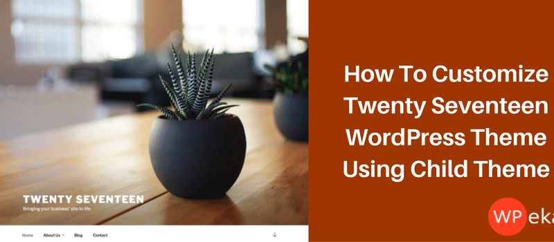 How To Customize Twenty Seventeen WordPress Theme Using Child Theme