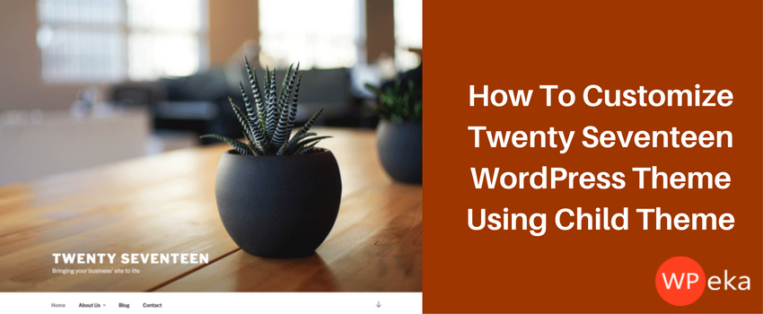 How To Customize Twenty Seventeen WordPress Theme Using a Child Theme
