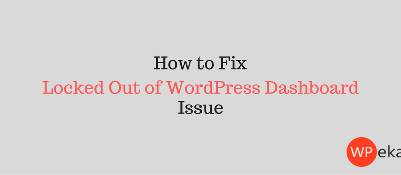 How to fix locked out of WordPress dashboard