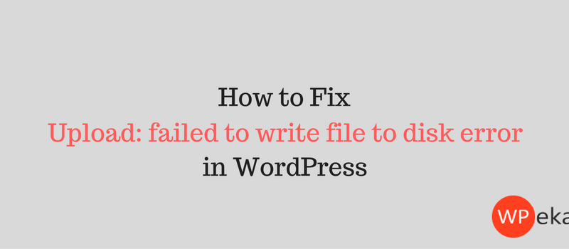 How to fix Upload: failed to write file to disk error in WordPress