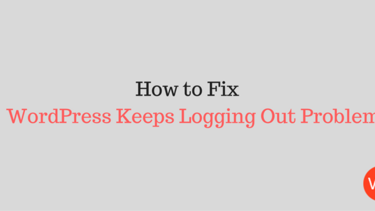 How to Fix WordPress Keeps Logging Out Problem