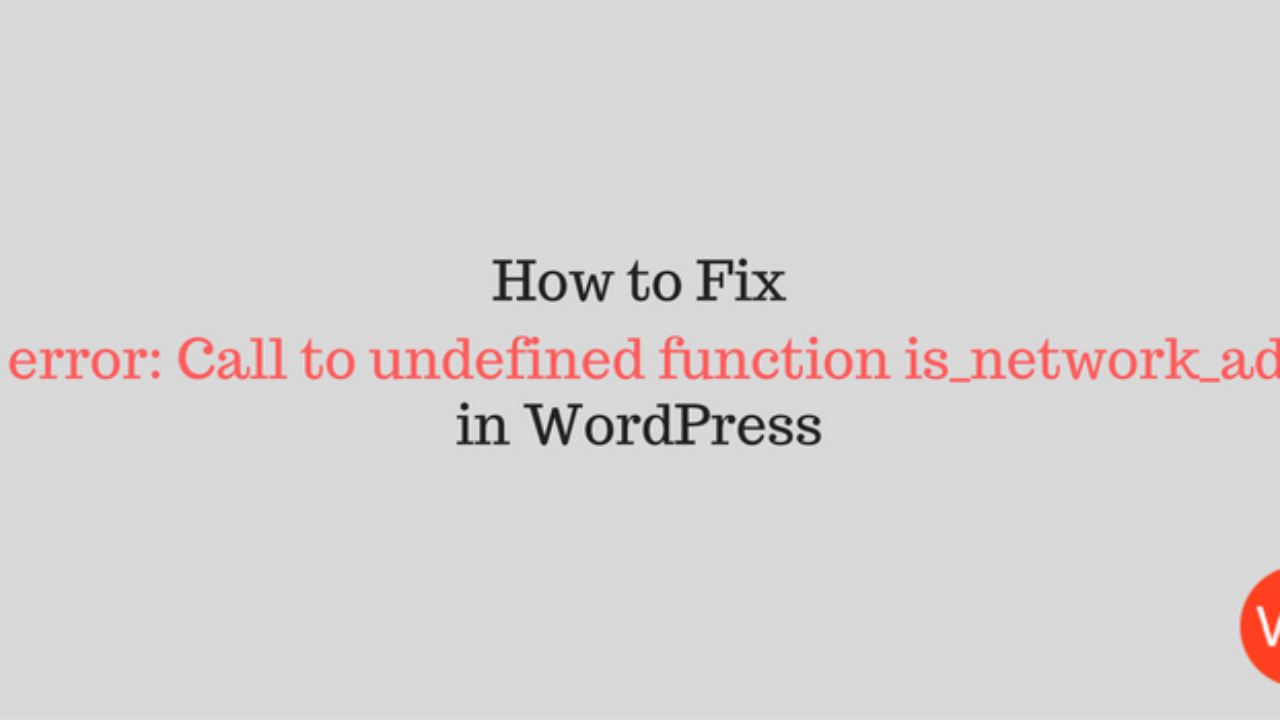 How to fix fatal error: Call to undefined function