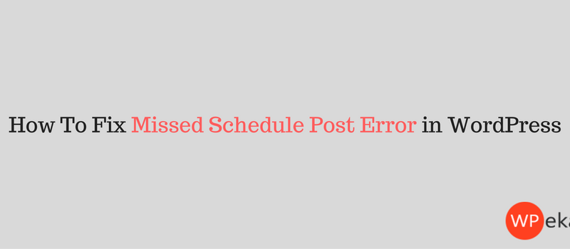 How To Fix Missed Schedule Post Error in WordPress