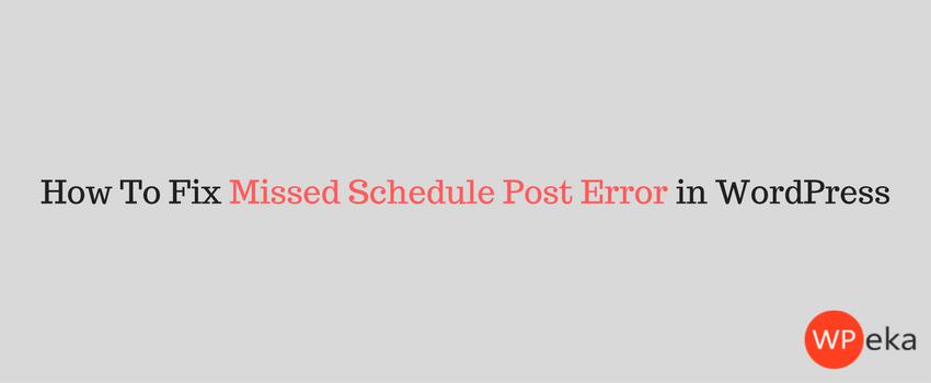 How To Fix Missed Schedule Post Error in WordPress