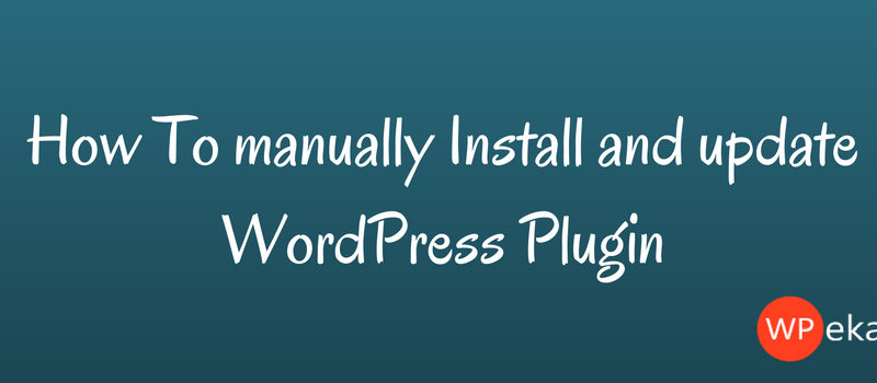 How To manually Install and update WordPress Plugin