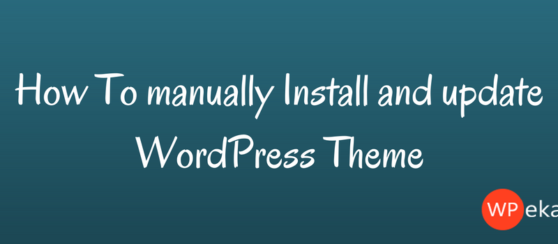 How To manually Install and update WordPress Theme