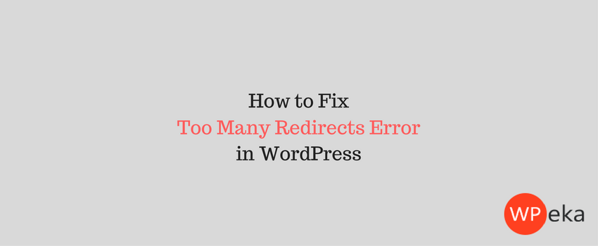 how to fix too many redirected error in WordPress