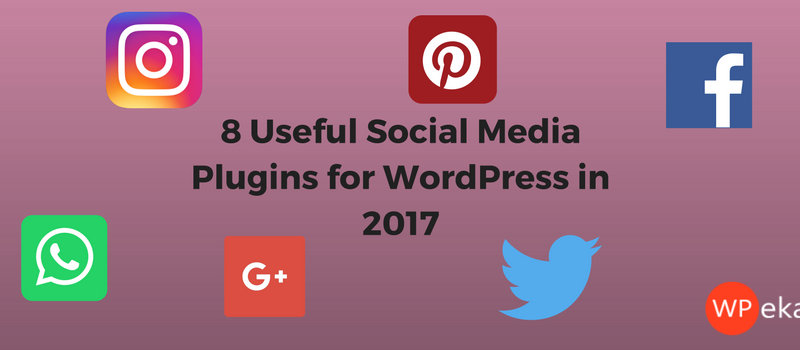 8 Useful Social Media Plugins for WordPress in 2017
