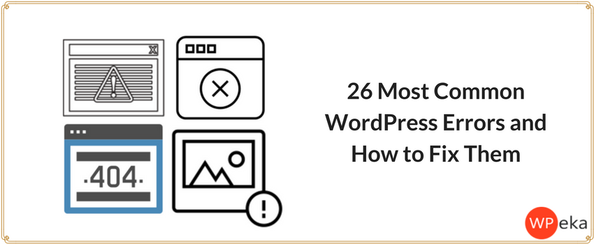 26 Most Common WordPress Errors and How to Fix Them