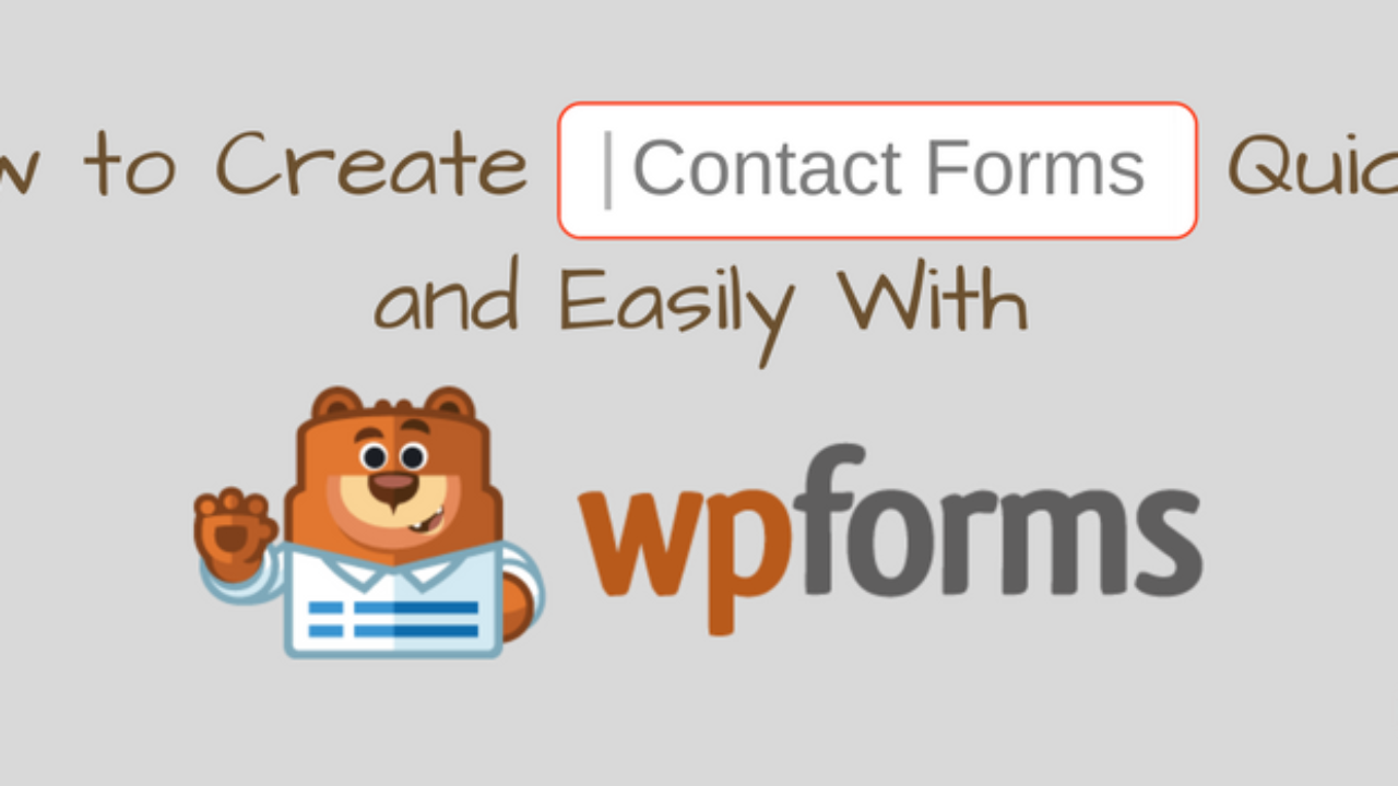 How to Create Contact Forms Quickly and Easily With WPForms