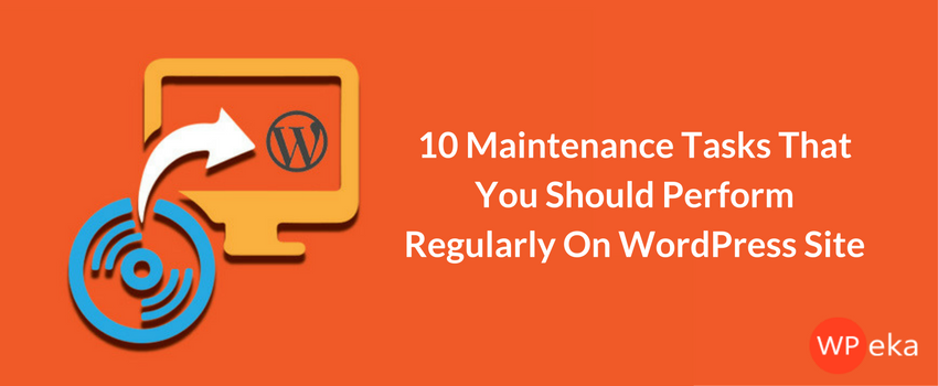10 Maintenance Tasks That You Should Perform Regularly On WordPress Site