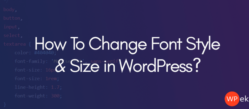 How do you change the font style and size in WordPress