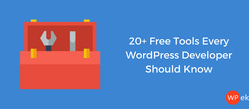 20+ Free Tools Every WordPress Developer Should Know