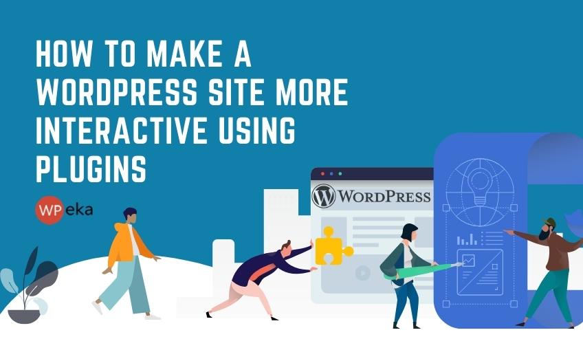 How To Make WordPress Site More Interactive Using Plugins