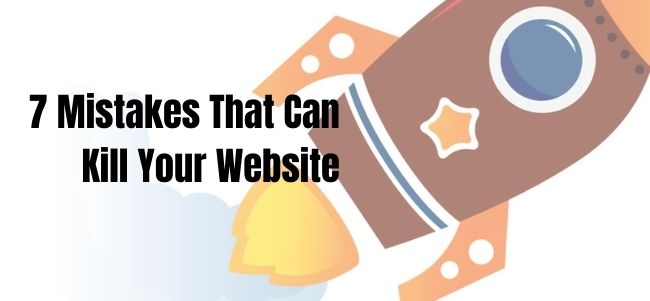 7 Mistakes That Can Kill Your Website