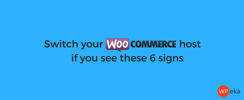 Switch Your WooCommerce Host If You See These Signs